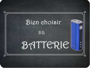 choisir sa batterie de ecigarette le guide labellevape.fr
